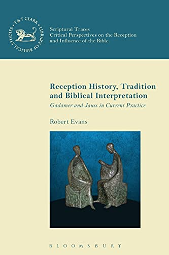 9780567666741: Reception History, Tradition and Biblical Interpretation: Gadamer and Jauss in Current Practice