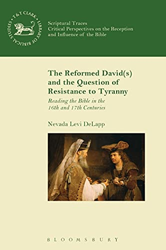 9780567667458: The Reformed David(s) and the Question of Resistance to Tyranny: Reading the Bible in the 16th and 17th Centuries (The Library of Hebrew Bible/Old Testament Studies)