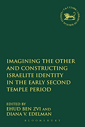 Imagining the Other and Constructing Israelite Identity in the Early Second Temple Period (The ...
