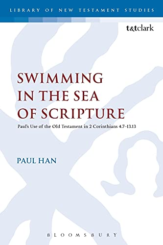 9780567667885: Swimming in the Sea of Scripture: Paul's Use of the Old Testament in 2 Corinthians 4:7–13:13 (The Library of New Testament Studies)