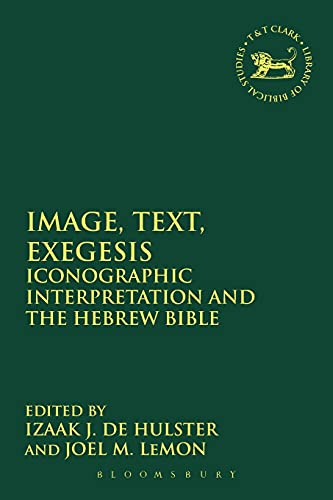 9780567669568: Image, Text, Exegesis (The Library of Hebrew Bible/Old Testament Studies)