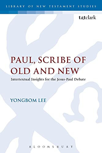 9780567671936: Paul, Scribe of Old and New: Intertextual Insights for the Jesus-Paul Debate (The Library of New Testament Studies)