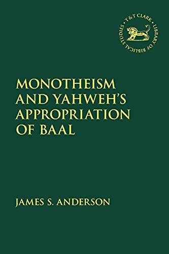 9780567683076: Monotheism and Yahweh's Appropriation of Baal (The Library of Hebrew Bible/Old Testament Studies)