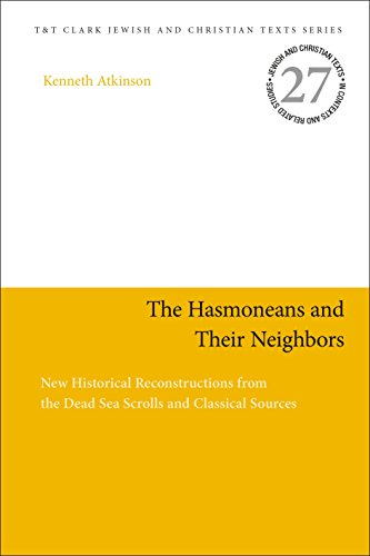 9780567693471: The Hasmoneans and Their Neighbors: New Historical Reconstructions from the Dead Sea Scrolls and Classical Sources