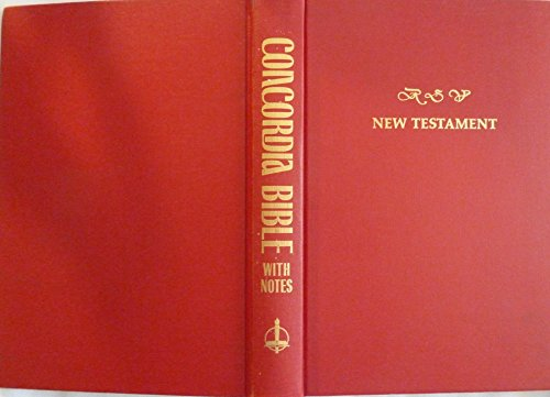Concordia Bible With Notes: The New Covenant Commonly Called The New Testament of Our Lord and ...