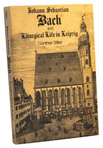 Johann Sebastian Bach and Liturgical Life in Leipzig: Stiller, Gunther