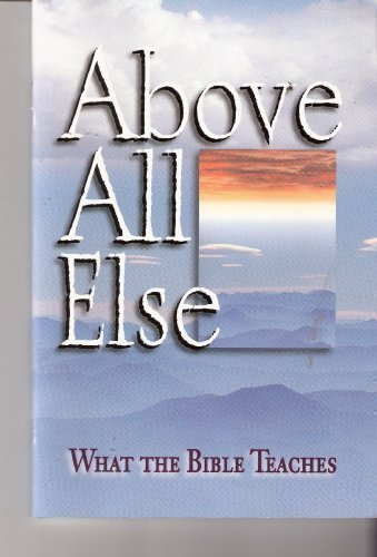 9780570015581: Above All Else: What the Bible Teaches