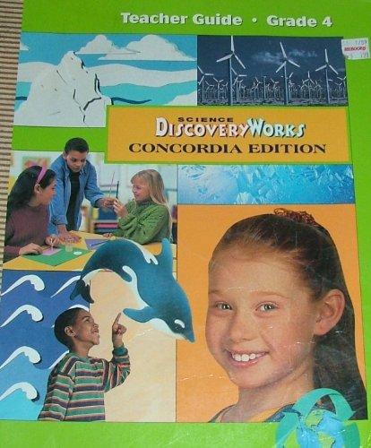 Science DiscoveryWorks, Concordia Edition, Grade 4: Teacher Guide (1999 Copyright): Staff