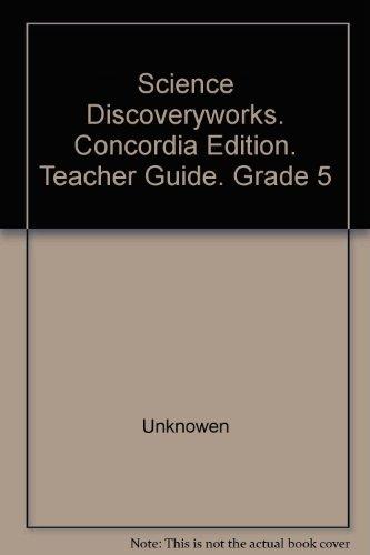 9780570025092: Science Discoveryworks. Concordia Edition. Teacher Guide. Grade 5