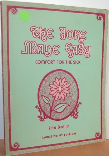 The Yoke Made Easy: Comfort the Sick: Doerffler, Alfred