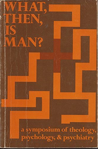 9780570031253: What, Then, Is Man?  a Symposium of Theology, Psychology, and Psychiatry