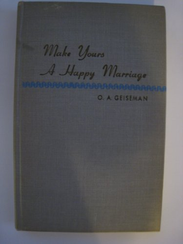 Make Yours a Happy Marriage: Geiseman, O. A.
