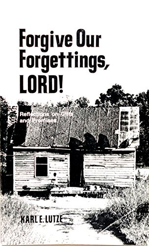Forgive our forgettings, Lord!: Reflections on gifts: Karl E Lutze