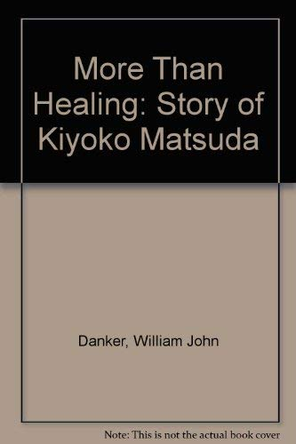 More Than Healing: Story of Kiyoko Matsuda: William John Danker