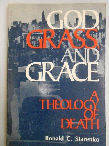 God, grass, and grace;: A theology of death: Ronald C Starenko