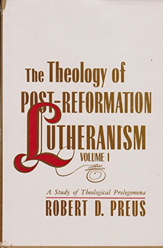 9780570032113: Theology of Post-Reformation Lutheranism: A Study of Theological Prolegomena