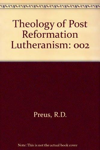 Theology of Post Reformation Lutheranism: Preus, Robert D.