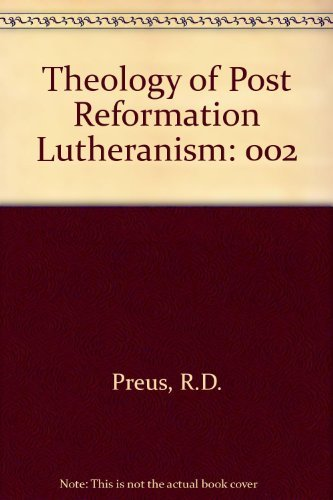9780570032267: 002: Theology of Post Reformation Lutheranism