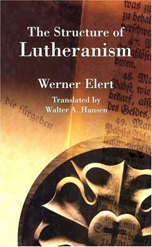 The Structure of Lutheranism (Concordia Classics Series): Werner Elert