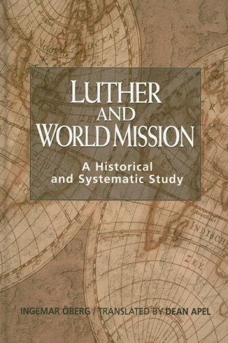 Luther and World Mission: A Historical and: Oberg, Ingemar; and