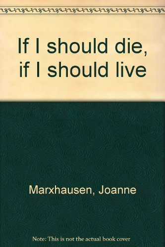 If I should die, if I should live: Marxhausen, Joanne