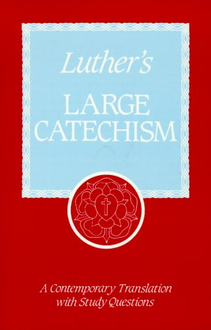 Luther's Large Catechism: A Contemporary Translation With: Luther, Martin