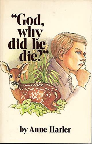 God, Why Did He Die?: Anne Harler~Elizabeth Van