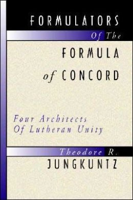9780570037408: Formulators of the Formula of Concord: Four Architects of Lutheran Unity