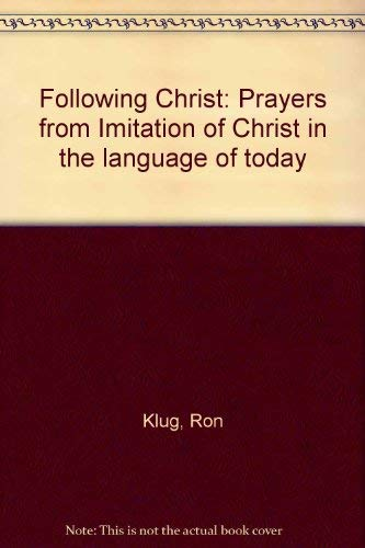 Following Christ: Prayers from Imitation of Christ in the language of today: Ron Klug