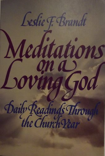 Meditations on a Loving God: Daily Readings Through the Church Year (0570038588) by Leslie F. Brandt