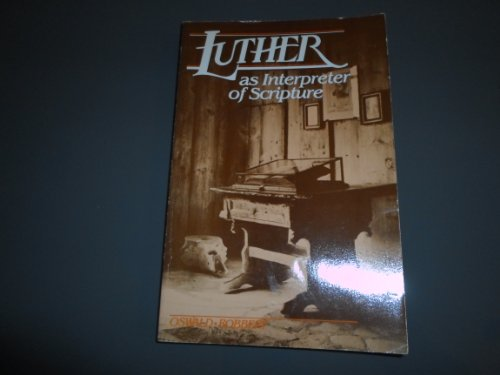 Luther As Interpreter of Scripture: A Source: Luther, Martin