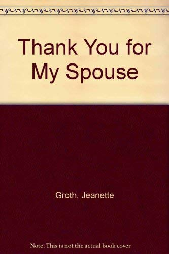 Thank You for My Spouse: Groth, Jeanette