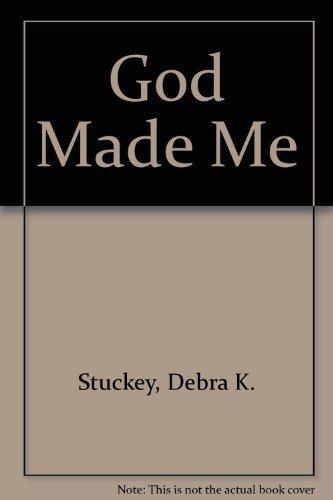God Made Me: Stuckey, Debra K.