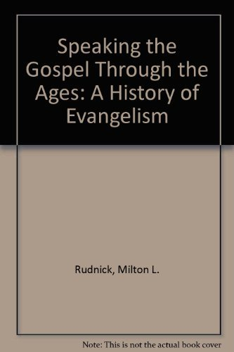 Speaking the Gospel Through the Ages: A: Rudnick, Milton L.