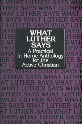 What Luther Says: Plass, Edwald; Plass,