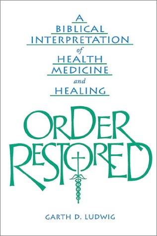 9780570042723: Order Restored: A Biblical Interpretation of Health, Medicine, and Healing