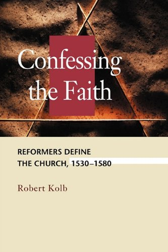 9780570045564: Confessing the Faith: Reformers Define the Church, 1530-1580 (Concordia Scholarship Today) (Concordia Scholarship Today) (Concordia Scholarship Today)