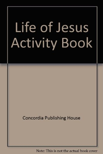 Life of Jesus Activity Book: Concordia Publishing House