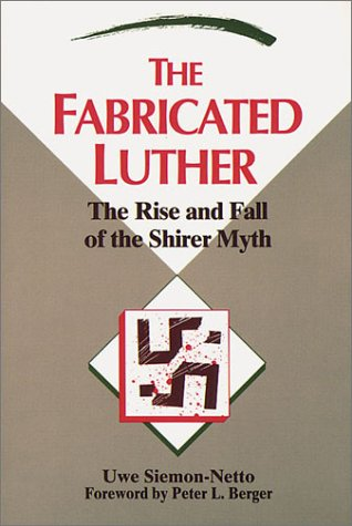 The Fabricated Luther: The Rise and Fall of the Shirer Myth (Concordia Scholarship Today) (9780570048008) by Uwe Siemon-Netto