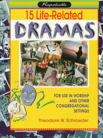 15 Life-Related Dramas for Use in Worship: Theodore W. Schroeder