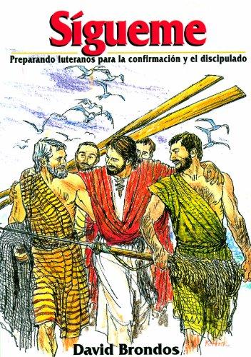 Sigueme, Preparando luteranos para la confirmacion y el discipulado (Follow Me, Preparing Lutherans...