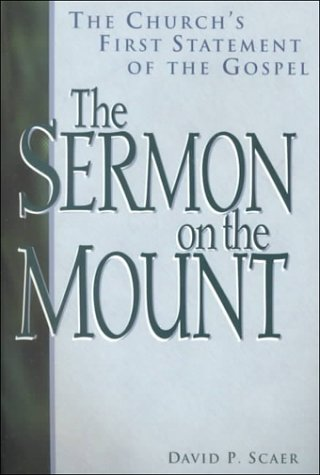 The Sermon on the Mount: The Church's First Statement of the Gospel: David P. Scaer