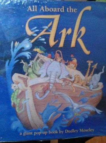 All Aboard the Ark: A Giant Pop-Up Book: Dudley Moseley