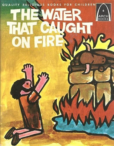 9780570060444: The Water That Caught on Fire: I Kings 17-18 for Children (Arch Books)