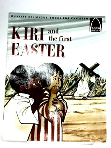 Kiri and the First Easter: Luke 23:18-24:11: Carol Greene