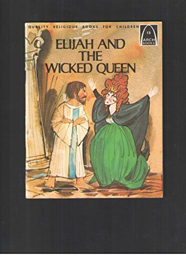 Elijah and the Wicked Queen: I Kings 19 -- II Kings 9 for Children: Louise Ulmer
