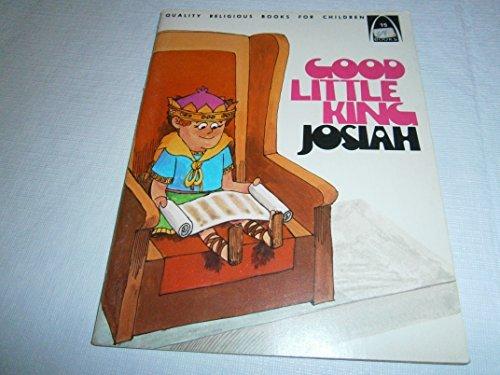 Good Little King Josiah: 2 Kings 22-23:2, Chronicles 34-35 for Children (Arch Book): Mervin ...