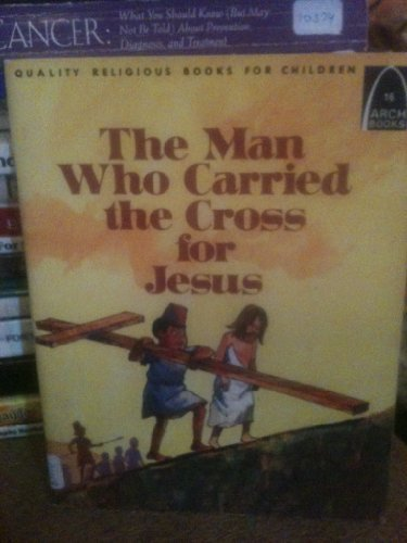 9780570061243: The Man Who Carried the Cross for Jesus: Luke 23:26, Mark 15:21 (Arch Books)