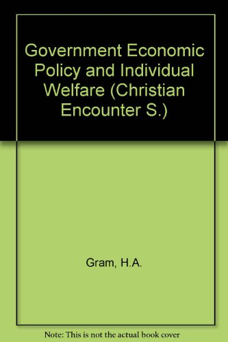 Government Economic Policy and Individual Welfare (Christian Encounter): Gram, H.A.