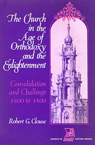 9780570062738: The Church in the Age of Orthodoxy and the Enlightenment: Consolidation and Challenge from 1600 to 1800 (Church in history series)